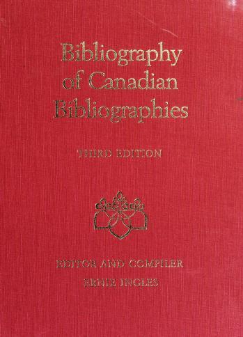 Cover of: Bibliography of Canadian bibliographies = | editor and compiler = éditeur et compilateur: Ernie Ingles ; principal researcher = chercheur principal et compilateur: Gordon Adshead ; research assistants = adjoints à la recherche: Donna Brockmeyer-Klebaum ... [et al.].