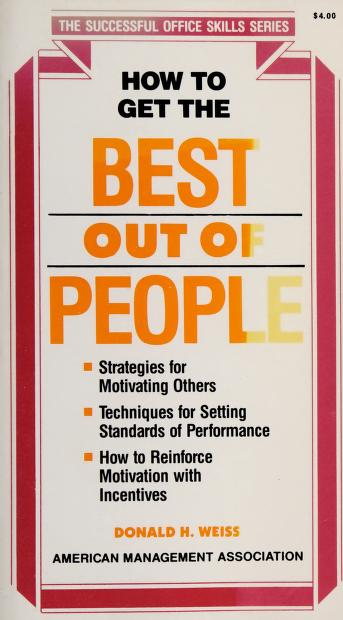 How to get the best out of people by Donald H. Weiss