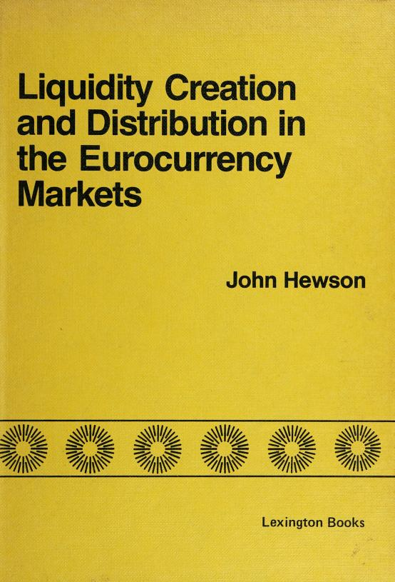 Liquidity creation and distribution in the Eurocurrency markets by John Hewson