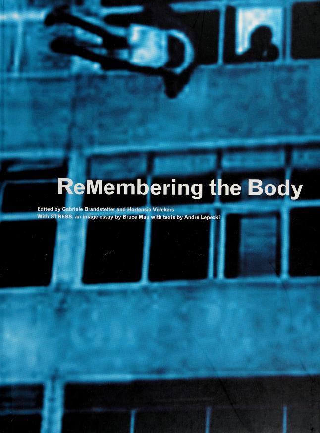 """ReMembering the body : [on the occasion of the exhibition """"STRESS"""" at the MAK, Vienna] / edited by Gabriele Brandstetter and Hortensia Völckers ; with STRESS, an image-essay by Bruce Mau ; with texts by André Lepecki ; [translations, Andrea Scrima, Rainer Emig]. by"""