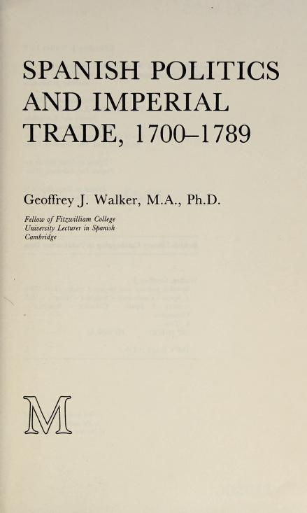 Spanish politics and imperial trade, 1700-1789 by Geoffrey J. Walker