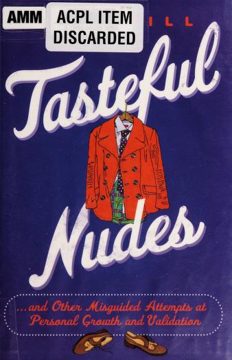 Cover of: Tasteful nudes--and other misguided attempts at personal growth and validation | Dave Hill